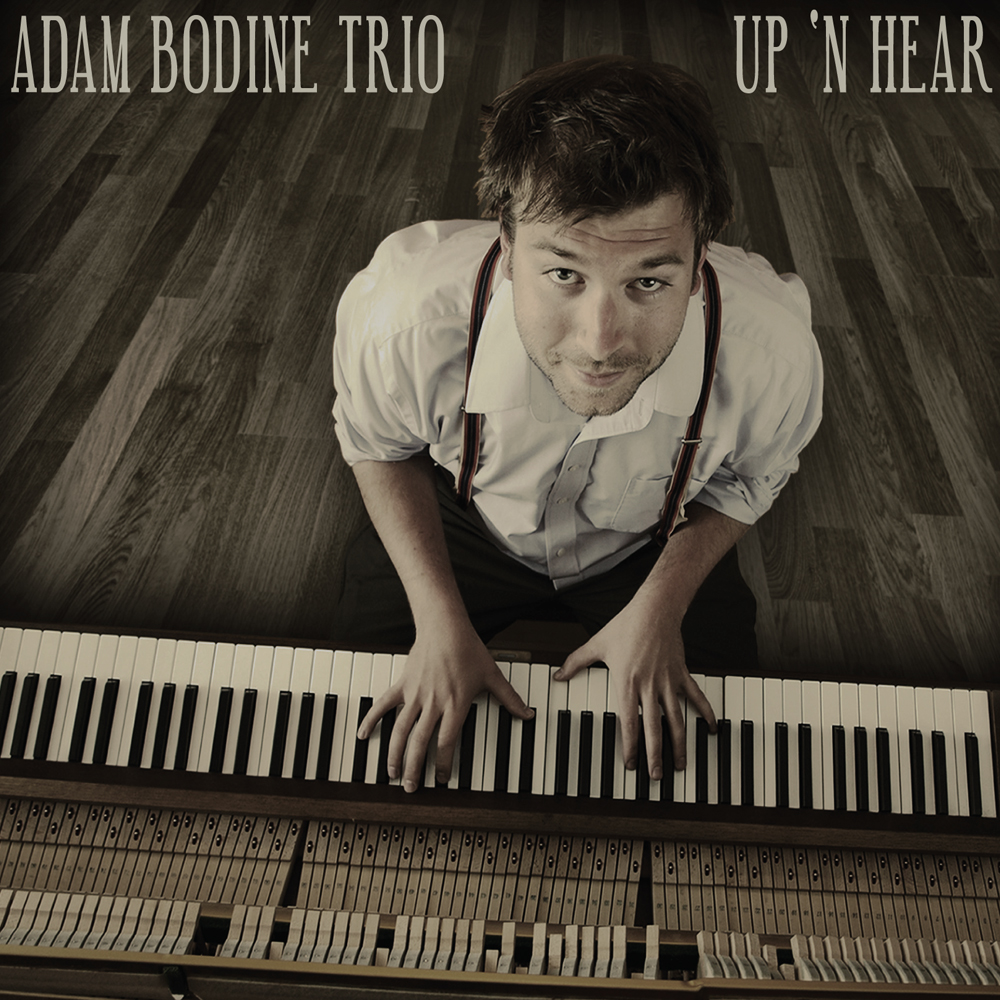 Adam Bodine Trio - Up 'N Hear